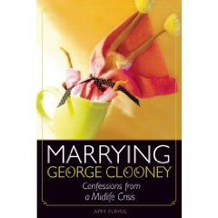 Marrying George Clooney: Confessions from a Midlife Crisis